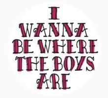 I WANNA BE WHERE THE BOYS ARE by friesthellama