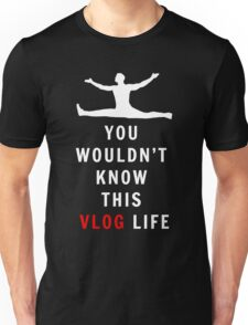 You Wouldn't Know This Vlog Life! Unisex T-Shirt