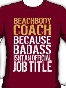 Limited Edition Funny 'Beachbody Coach Because Badass Isn't An Official Job Title' T-Shirt T-Shirt
