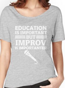 Education Is Important But Improv Is Importanter Funny Comedy Comedian  Women's Relaxed Fit T-Shirt