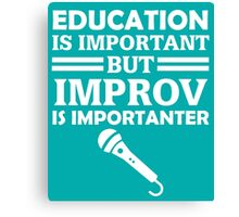 Education Is Important But Improv Is Importanter Funny Comedy Comedian  Canvas Print
