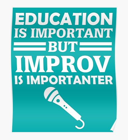 Education Is Important But Improv Is Importanter Funny Comedy Comedian  Poster