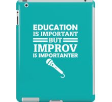 Education Is Important But Improv Is Importanter Funny Comedy Comedian  iPad Case/Skin