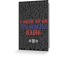 I Grew Up On 70's Country Radio (black poster) Greeting Card
