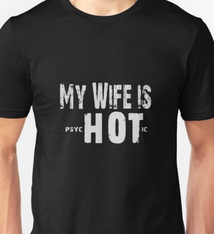 My Wife Is Psychotic - Funny Couple Gift  Unisex T-Shirt