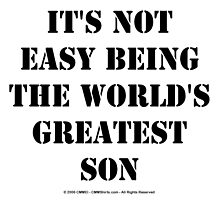 It's Not Easy Being The World's Greatest Son - Black Text by cmmei