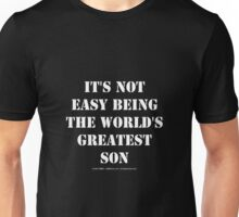 It's Not Easy Being The World's Greatest Son - White Text Unisex T-Shirt