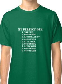 My Perfect Day: Go Boating - White Text Classic T-Shirt