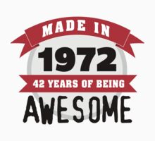 Funny 'Made in 1972, 42 years of being awesome' limited edition birthday t-shirt by Albany Retro