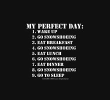 My Perfect Day: Go Snowshoeing - White Text Unisex T-Shirt