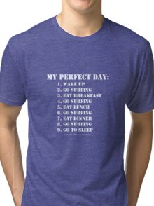 My Perfect Day: Go Surfing - White Text Tri-blend T-Shirt