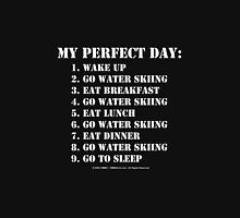 My Perfect Day: Go Water Skiing - White Text Unisex T-Shirt