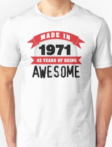 Funny 'Made in 1971, 43 years of being awesome' limited edition birthday t-shirt T-Shirt