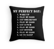 My Perfect Day: Play My Bass - White Text Throw Pillow