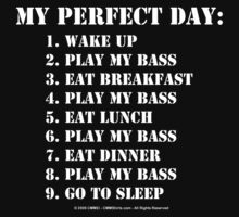 My Perfect Day: Play My Bass - White Text by cmmei