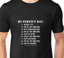My Perfect Day: Play My Drums - White Text Unisex T-Shirt