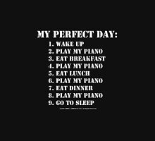 My Perfect Day: Play My Piano - White Text Unisex T-Shirt