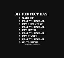 My Perfect Day: Play Volleyball - White Text Unisex T-Shirt