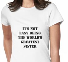 It's Not Easy Being The World's Greatest Sister - Black Text Womens Fitted T-Shirt