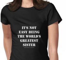 It's Not Easy Being The World's Greatest Sister - White Text Womens Fitted T-Shirt