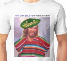 Jesus has a Mexican name Unisex T-Shirt