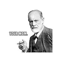 "Sigmund Freud- ""Your Mom"" by alexispan"