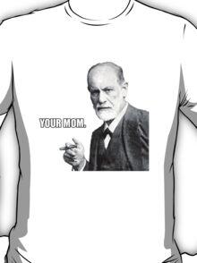 """Sigmund Freud- """"Your Mom"""" T-Shirt"""