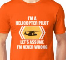 I'm A Helicopter Pilot Let's Just Assume I'm Never Wrong Funny Flying  Unisex T-Shirt