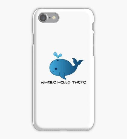 'whale hello there' - Pun Cartoon iPhone Case/Skin