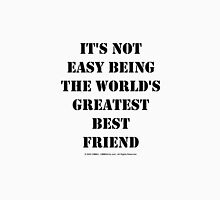 It's Not Easy Being The World's Greatest Best Friend - Black Text Womens Fitted T-Shirt