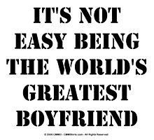 It's Not Easy Being The World's Greatest Boyfriend - Black Text by cmmei