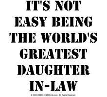 It's Not Easy Being The World's Greatest Daughter-In-Law - Black Text by cmmei
