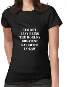 It's Not Easy Being The World's Greatest Daughter-In-Law - White Text Womens Fitted T-Shirt