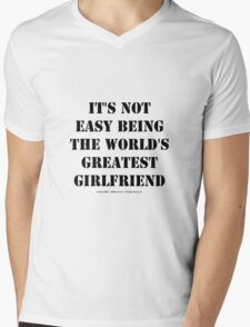 It's Not Easy Being The World's Greatest Girlfriend - Black Text Mens V-Neck T-Shirt