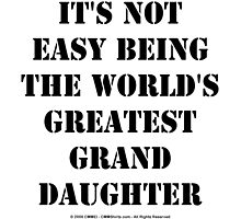 It's Not Easy Being The World's Greatest Granddaughter - Black Text by cmmei