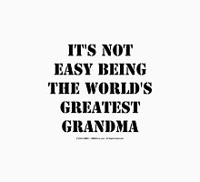 It's Not Easy Being The World's Greatest Grandma - Black Text Womens Fitted T-Shirt