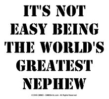 It's Not Easy Being The World's Greatest Nephew - Black Text by cmmei