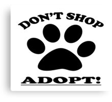 DON'T SHOP....ADOPT! Canvas Print