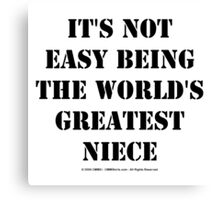 It's Not Easy Being The World's Greatest Niece - Black Text Canvas Print
