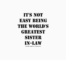 It's Not Easy Being The World's Greatest Sister-In-Law - Black Text Womens Fitted T-Shirt