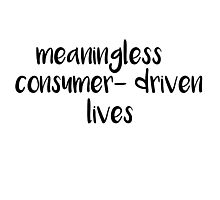 meaningless, consumer-driven lives Photographic Print