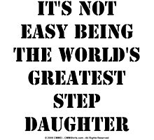 It's Not Easy Being The World's Greatest Stepdaughter - Black Text by cmmei