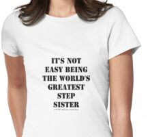 It's Not Easy Being The World's Greatest Stepsister - Black Text Womens Fitted T-Shirt