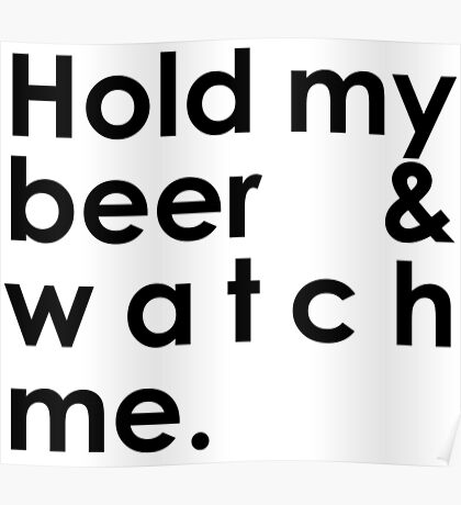 Hold my beer & watch me T-shirt. Limited edition design! Poster