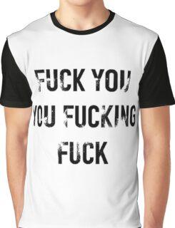 Fuck you you fucking fuck. Graphic T-Shirt