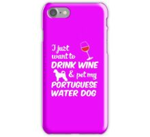 I Just Want To Drink Wine & Pet My Portuguese Water Dog Funny Dog Lover iPhone Case/Skin