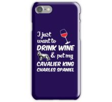 I Just Want To Drink Wine & Pet My Cavalier King Charles Spaniel Funny Dog Lover  iPhone Case/Skin