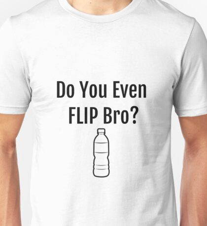 Do You Even Flip Bro Water Bottle Flipping Unisex T-Shirt