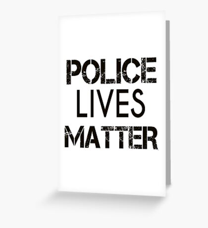 Police Lives Matter Greeting Card