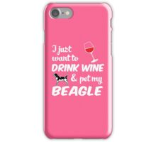 I Just Want To Drink Wine & Pet My Beagle Funny Dog Lover  iPhone Case/Skin